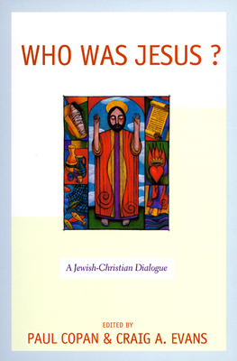 Who Was Jesus? - Evans, Craig A, Dr. (Editor), and Copan, Paul, Ph.D. (Editor)