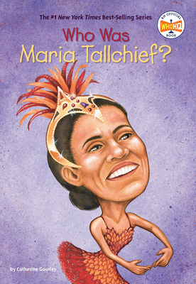Who Was Maria Tallchief? - Gourley, Catherine, and Who Hq