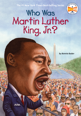 Who Was Martin Luther King, Jr.? - Bader, Bonnie, and Who Hq