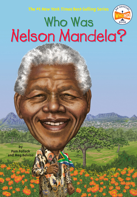 Who Was Nelson Mandela? - Pollack, Pam, and Who Hq