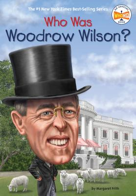Who Was Woodrow Wilson? - Frith, Margaret, and Who Hq