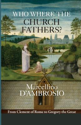 Who Were the Church Fathers?: From Clement of Rome to Gregory the Great - D'Ambrosio, Marcellino