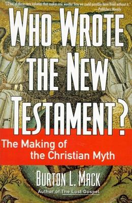 Who Wrote the New Testament?: The Making of the Christian Myth - Mack, Burton L