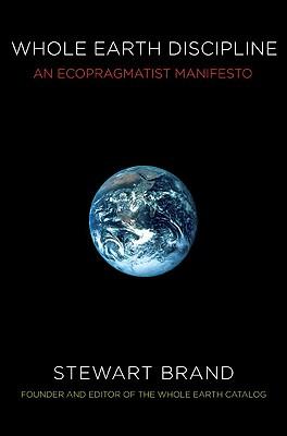 Whole Earth Discipline: An Ecopragmatist Manifesto - Brand, Stewart