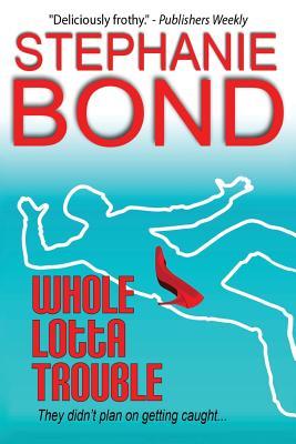 Whole Lotta Trouble - Bond, Stephanie