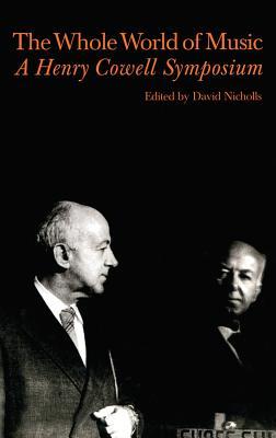 Whole World of Music: A Henry Cowell Symposium - Nicholls, David (Editor)