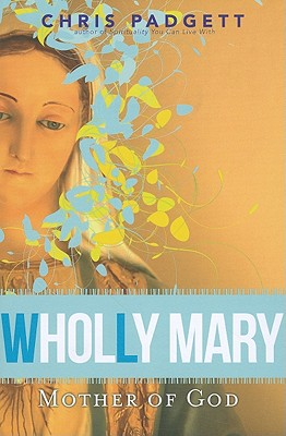 Wholly Mary: Mother of God - Padgett, Chris