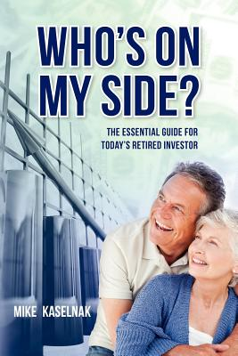 Who's on my side?: The essential guide for today's retired investor - Kaselnak, Mike