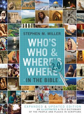 Who's Who and Where's Where in the Bible 2.0: An Illustrated A-To-Z Dictionary of the People and Places in Scripture - Miller, Stephen M