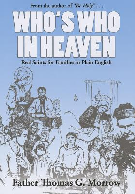 Who's Who in Heaven: Real Saints for Families in Plain English - Morrow, Thomas G