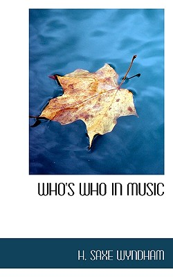 Who's Who in Music - Wyndham, H Saxe