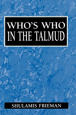 Who's Who in the Talmud - Frieman, Shulamis
