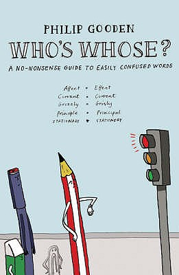 Who's Whose?: A No-nonsense Guide to Easily Confused Words - Gooden, Philip, Mr.