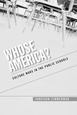 Whose America?: Culture Wars in the Public Schools - Zimmerman, Jonathan