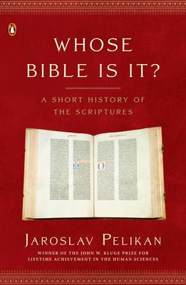 Whose Bible Is It?: A Short History of the Scriptures - Pelikan, Jaroslav, Professor