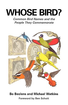 Whose Bird?: Common Bird Names and the People They Commemorate - Beolens, Bo, and Watkins, Michael, and Schott, Ben (Foreword by)