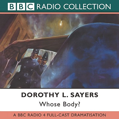 Whose Body?: BBC Radio 4 Full-cast Dramatisation - Sayers, Dorothy L.