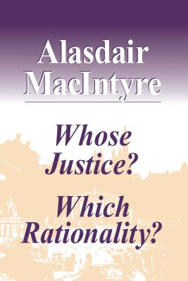 Whose Justice? Which Rationality? - MacIntyre, Alasdair