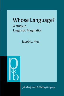 Whose Language?: A Study in Linguistic Pragmatics - Mey, Jacob L