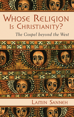 Whose Religion Is Christianity?: The Gospel Beyond the West - Sanneh, Lamin