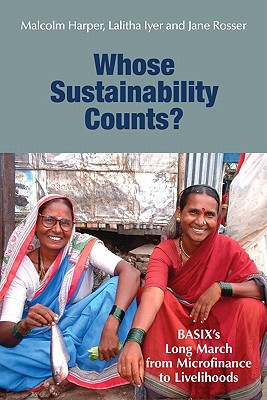 Whose Sustainability Counts?: BASIX's Long March from Microfinance to Livelihoods - Harper, Malcolm, and Iyer, Lalitha, and Rosser, Jane