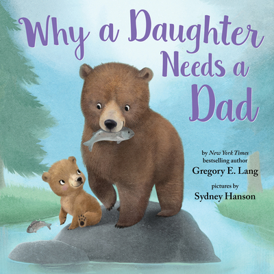 Why a Daughter Needs a Dad - Lang, Gregory E, and Hill, Susanna Leonard