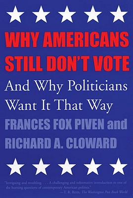 Why Americans Still Don't Vote: And Why Politicians Want It That Way - Piven, Frances Fox, and Cohen, Joshua (Editor)