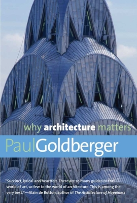 Why Architecture Matters - Goldberger, Paul