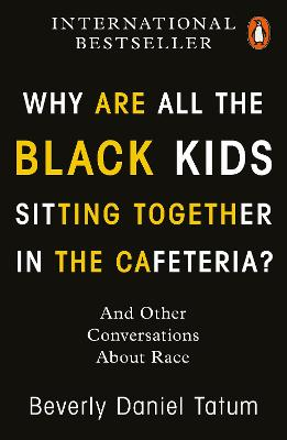 Why Are All the Black Kids Sitting Together in the Cafeteria?: And Other Conversations About Race - Tatum, Beverly Daniel