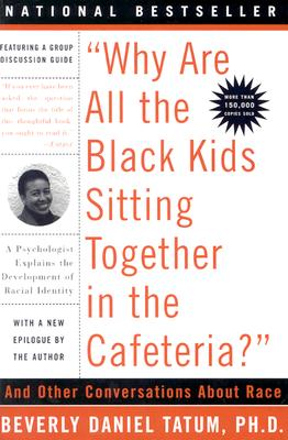 Why Are All the Black Kids Sitting Together in the Cafeteria?: Revised Edition - Tatum, Beverly Daniel, Ph.D.