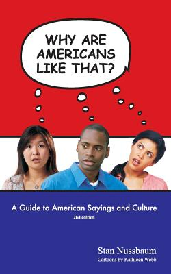 Why Are Americans Like That?: A Guide to American Sayings and Culture - Nussbaum, Stan