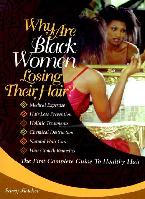 Why Are Black Women Losing Their Hair?: The First Complete Guide to Healthy Hair - Fletcher, Barry L, and Bundles, A'Lelia Perry (Foreword by)