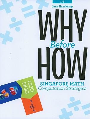 Why Before How: Singapore Math Computation Strategies - Hazekamp, Jana