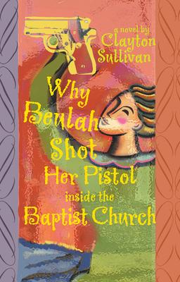 Why Beulah Shot Her Pistol Inside the Baptist Church - Sullivan, Clayton