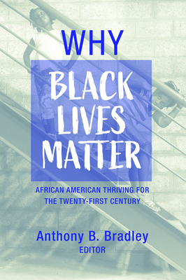 Why Black Lives Matter: African American Thriving for the Twenty-First Century - Bradley, Anthony B (Editor)