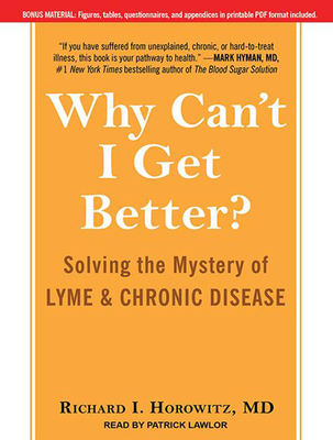Why Can't I Get Better? Solving the Mystery of Lyme and Chronic Disease - Horowitz, Richard, M D