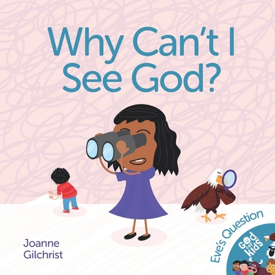 Why Can't I See God?: Eve's Question - Hull, Helen (Editor), and Walton, Fiona (Contributions by)