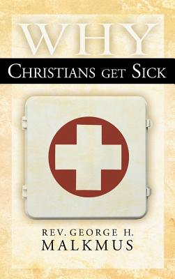 Why Christians Get Sick - Malkmus, George H