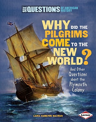 Why Did the Pilgrims Come to the New World?: And Other Questions about the Plymouth Colony - Waxman, Laura Hamilton