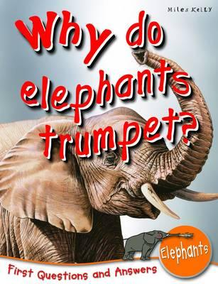Why Do Elephants Trumpet?: First Questions and Answers Elephants - De la Bedoyere, Camilla