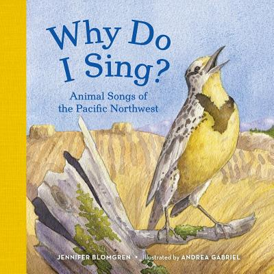 Why Do I Sing?: Animal Songs of the Pacific Northwest - Blomgren, Jennifer