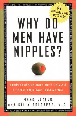 Why Do Men Have Nipples?: Hundreds of Questions You'd Only Ask a Doctor After Your Third Martini - Leyner, Mark