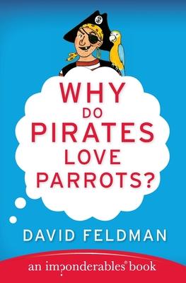 Why Do Pirates Love Parrots? - Feldman, David