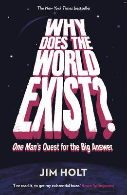 Why Does the World Exist?: One Man's Quest for the Big Answer - Holt, Jim