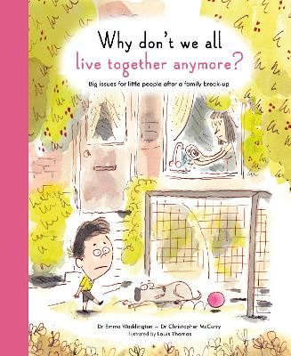 Why Don't We All Live Together Anymore?: Big Issues for Little People After a Family Break-Up - McCurry, Christopher, and Waddington, Emma, and Thomas, Louis (Illustrator)