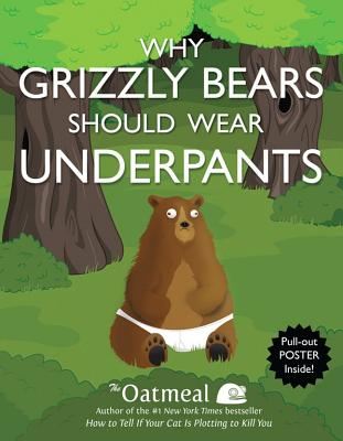 Why Grizzly Bears Should Wear Underpants - The Oatmeal, and Inman, Matthew
