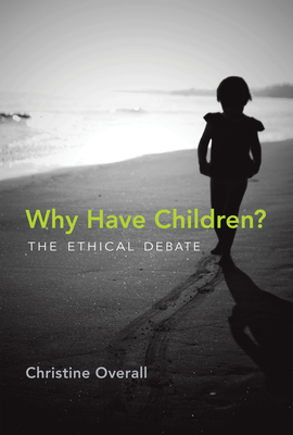 Why Have Children?: The Ethical Debate - Overall, Christine