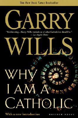 Why I Am a Catholic - Wills, Garry