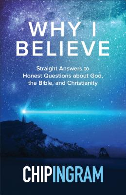 Why I Believe: Straight Answers to Honest Questions about God, the Bible, and Christianity - Ingram, Chip