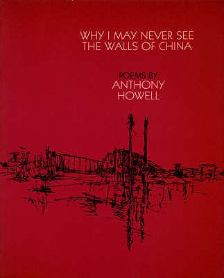 Why I May Never See the Walls of China - Howell, Anthony